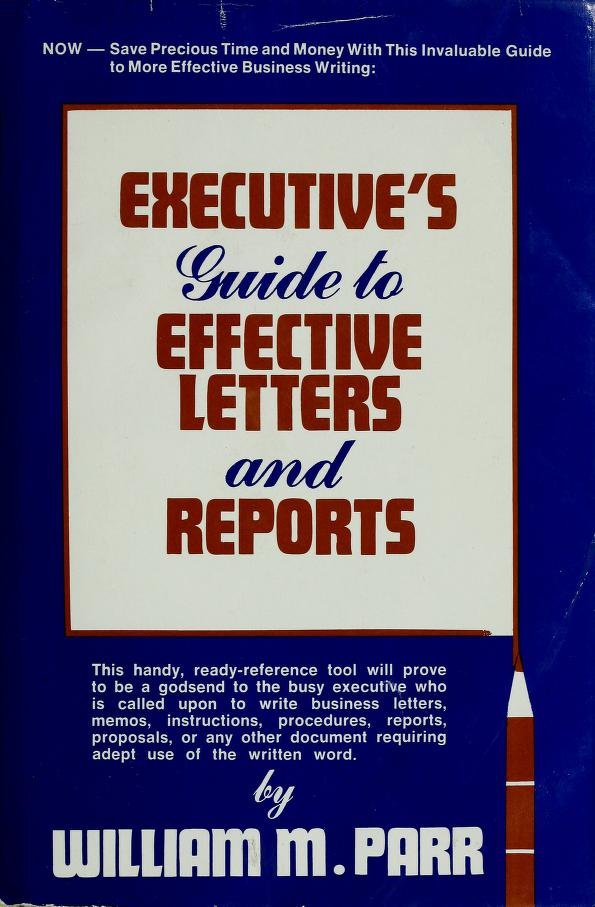 Executive's guide to effective letters and reports by William M. Parr